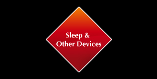Sleep & Other Devices